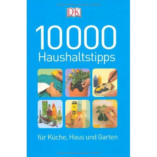 Dorling Kindersley - 10000 Haushaltstipps für Küche, Haus und Garten - Preis vom 04.09.2020 04:54:27 h