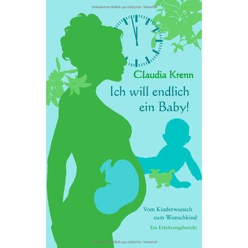Claudia Krenn - Ich will endlich ein Baby!: Vom Kinderwunsch zum Wunschkind - ein Erfahrungsbericht - Preis vom 21.10.2020 04:49:09 h