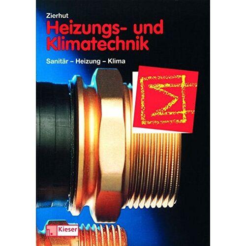 Herbert Zierhut - Heizungs- und Klimatechnik. Fachbuch für Zentralheizungs- und Lüftungsbauer. (Lernmaterialien) - Preis vom 10.05.2021 04:48:42 h