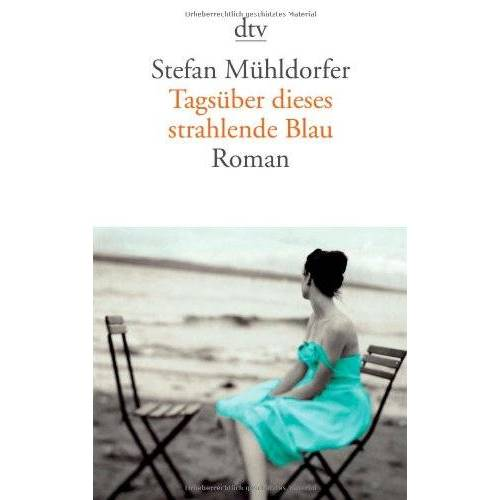 Stefan Mühldorfer - Tagsüber dieses strahlende Blau: Roman - Preis vom 27.02.2021 06:04:24 h