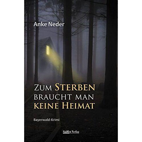 Anke Neder - Zum Sterben braucht man keine Heimat: Bayerwald-Krimi - Preis vom 06.05.2021 04:54:26 h