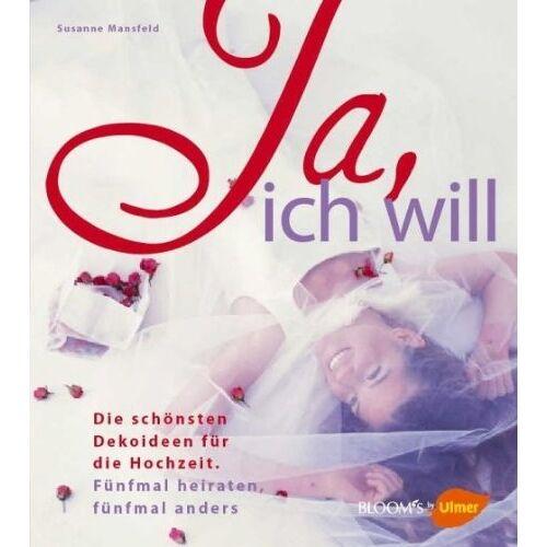 Klaus Wagener - Ja, ich will! Die schönsten Dekoideen für die Hochzeit - Preis vom 06.05.2021 04:54:26 h