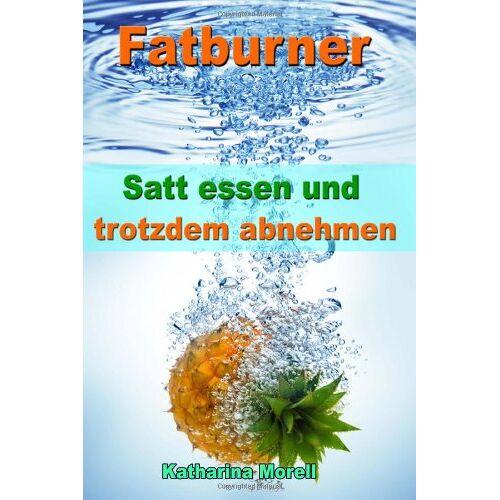 Katharina Morell - Fatburner: Satt essen & trotzdem abnehmen - Ohne Diät 15 % mehr Körperfett abbauen mit den 100 besten Rezepten und Rezeptideen - Preis vom 08.04.2020 04:59:40 h