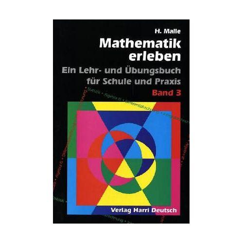 Horst Malle - Mathematik erleben, Bd.3, Statistik, Algebra III, Differentialrechnung, Integralrechnung - Preis vom 05.09.2020 04:49:05 h