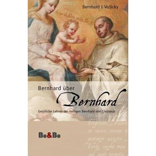 Bernhard Vosicky - Bernhard über Bernhard: Geistliche Lehren des heiligen Bernhard von Clairvaux - Preis vom 15.04.2021 04:51:42 h