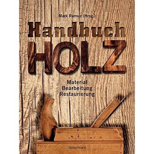 Mark Ramuz - Handbuch Holz: Material, Bearbeitung, Restaurierung - Preis vom 03.05.2021 04:57:00 h