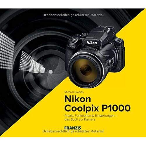Michael Gradias - Kamerabuch Nikon Coolpix P1000 - Praxis, Funktionen und Einstellungen - Preis vom 03.05.2021 04:57:00 h
