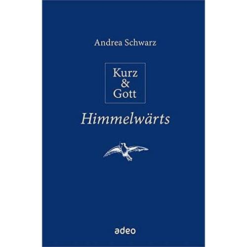 Andrea Schwarz - Kurz & Gott - Himmelwärts: Mit Bleistiftzeichnungen von Eberhard Münch - Preis vom 18.04.2021 04:52:10 h