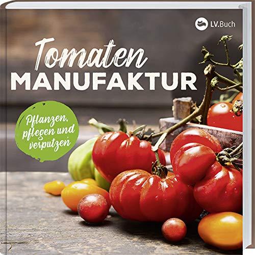 LV.Buch - Tomaten-Manufaktur: Pflanzen, pflegen und verputzen - Preis vom 07.03.2021 06:00:26 h