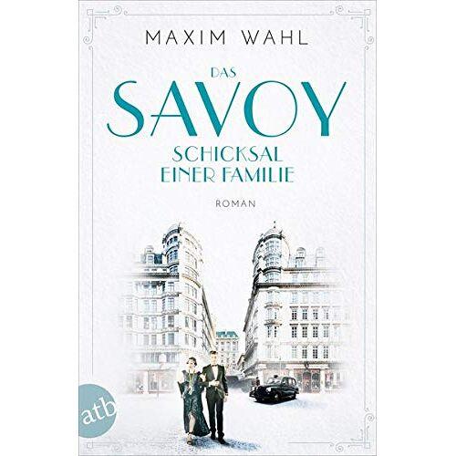 Maxim Wahl - Das Savoy - Schicksal einer Familie: Roman (Die SAVOY-Saga, Band 2) - Preis vom 14.04.2021 04:53:30 h