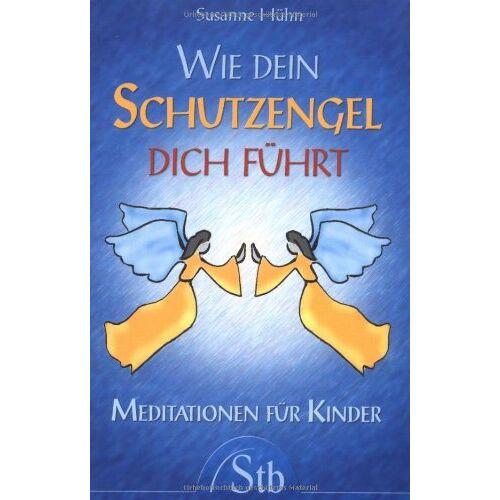 Susanne Hühn - Wie dein Schutzengel dich führt - Meditationen für Kinder - (alte Ausgabe) - Preis vom 16.04.2021 04:54:32 h