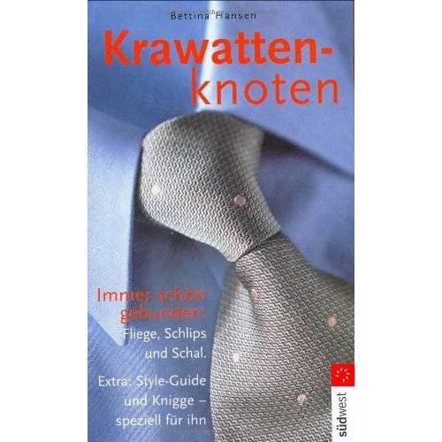 Hansen Krawattenknoten: Immer schön gebunden: Fliege, Schlips und Schal - Preis vom 21.10.2020 04:49:09 h