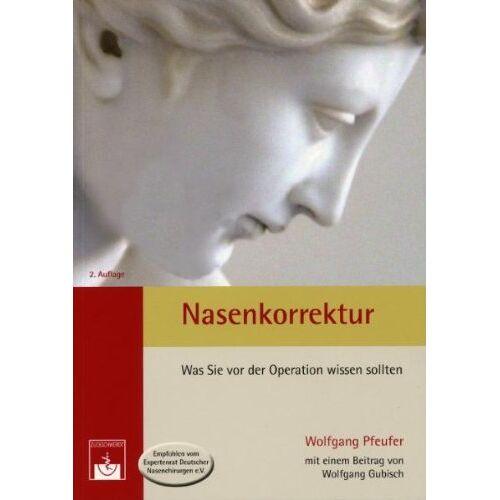 Wolfgang Pfeufer - Nasenkorrektur: Was Sie vor der Operation wissen sollten - Preis vom 14.01.2021 05:56:14 h