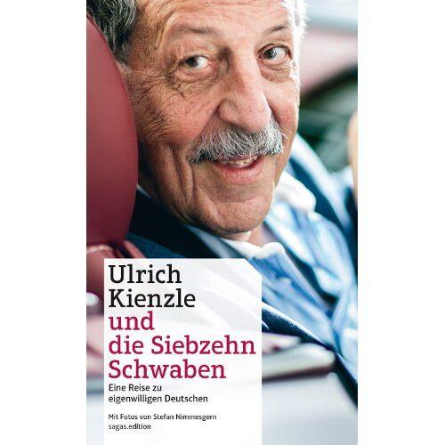 Ulrich Kienzle - Ulrich Kienzle und die Siebzehn Schwaben. Eine Reise zu eigenwilligen Deutschen - Preis vom 10.04.2021 04:53:14 h