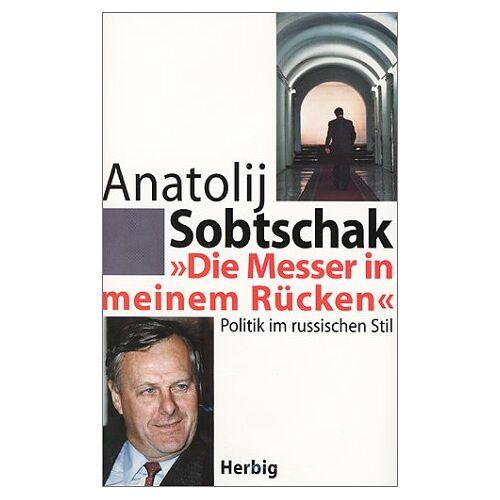 Anatoli Sobtschak - Die Messer in meinem Rücken. Politik im russischen Stil. - Preis vom 18.04.2021 04:52:10 h