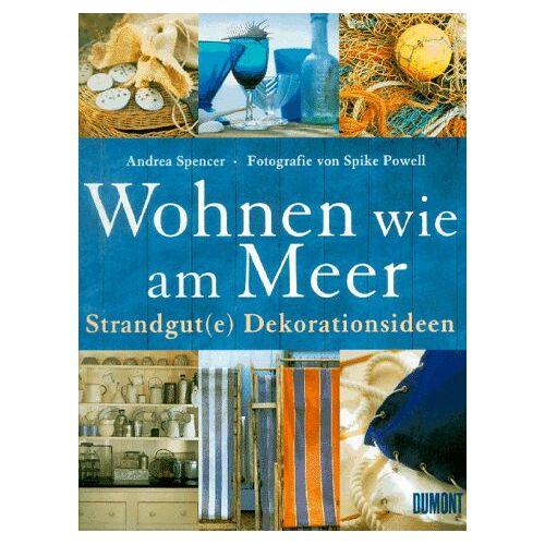 Andrea Spencer - Wohnen wie am Meer. Strandgut( e) Dekorationsideen - Preis vom 20.10.2020 04:55:35 h