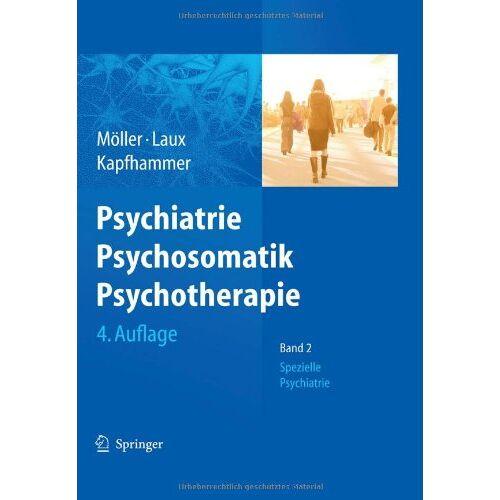 Hans-Jürgen Möller - Psychiatrie, Psychosomatik, Psychotherapie: Band 1: Allgemeine Psychiatrie Band 2: Spezielle Psychiatrie - Preis vom 06.03.2021 05:55:44 h
