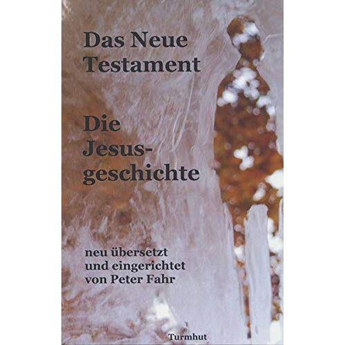 - Das Neue Testament - Die Jesusgeschichte: neu übersetzt und eingerichtet von Peter Fahr: neu bersetzt und eingerichtet von Peter Fahr - Preis vom 16.05.2021 04:43:40 h