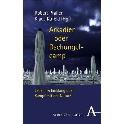 Robert Pfaller - Arkadien oder Dschungelcamp: Leben im Einklang oder Kampf mit der Natur? - Preis vom 20.10.2020 04:55:35 h