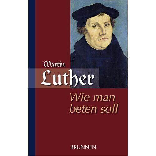 Martin Luther - Wie man beten soll / Martin Luther als Beter - Preis vom 27.02.2021 06:04:24 h