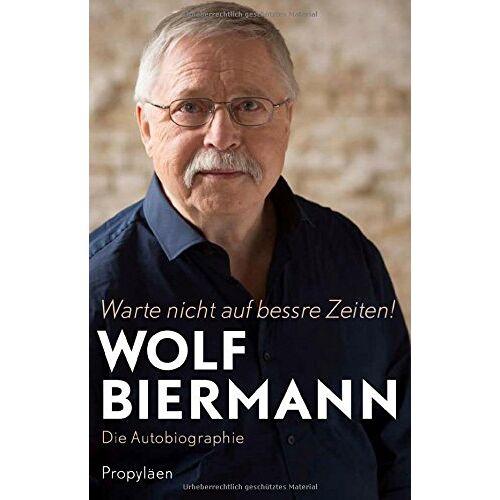 Wolf Biermann - Warte nicht auf bessre Zeiten!: Die Autobiographie - Preis vom 05.05.2021 04:54:13 h