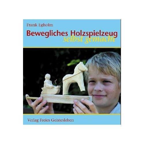 Frank Egholm - Bewegliches Holzspielzeug selbst gemacht - Preis vom 27.11.2020 05:57:48 h
