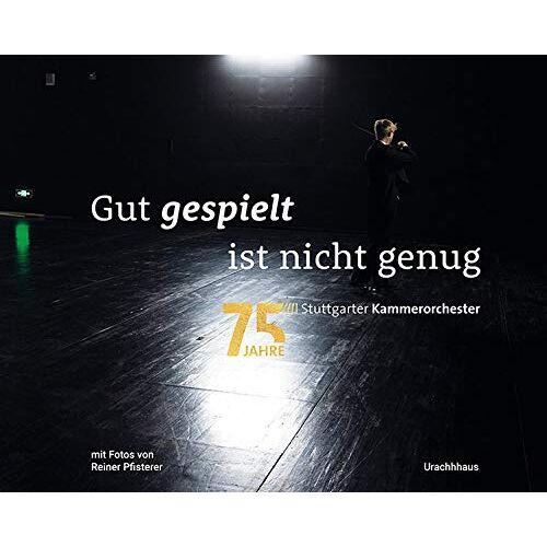 Stuttgarter Kammerorchester - Gut gespielt ist nicht genug: Die Welt des Stuttgarter Kammerorchesters - Preis vom 18.04.2021 04:52:10 h