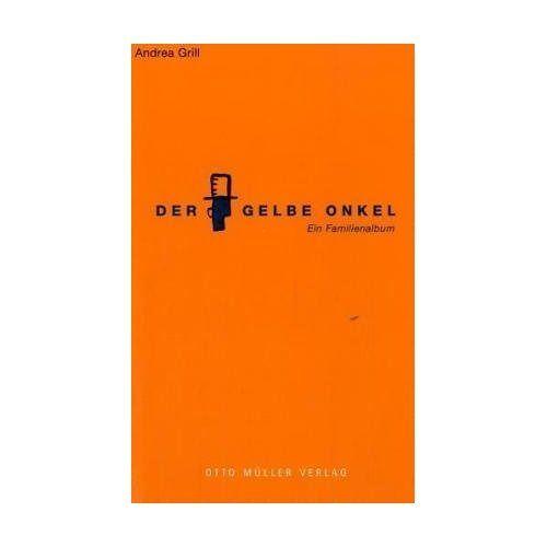 Andrea Grill - Der Gelbe Onkel. Ein Familienalbum - Preis vom 21.10.2020 04:49:09 h