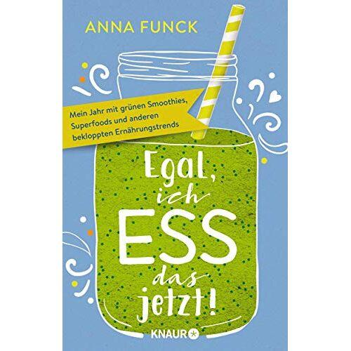 Anna Funck - Egal, ich ess das jetzt!: Mein Jahr mit grünen Smoothies, Superfoods und anderen bekloppten Ernährungstrends - Preis vom 28.03.2020 05:56:53 h