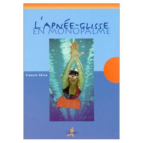 Francis Fèvre - L'apnée-glisse en monopalme - Preis vom 23.02.2021 06:05:19 h