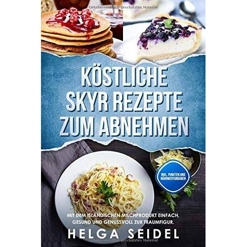Helga Seidel - Köstliche Skyr Rezepte zum Abnehmen: Mit dem isländischen Milchprodukt einfach, gesund und genussvoll zur Traumfigur. Inkl. Punkten und Nährwertangaben - Preis vom 10.05.2021 04:48:42 h