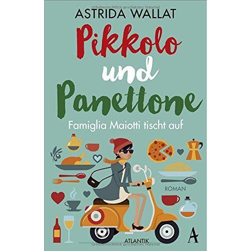 Astrida Wallat - Pikkolo und Panettone: Famiglia Maiotti tischt auf - Preis vom 18.04.2021 04:52:10 h