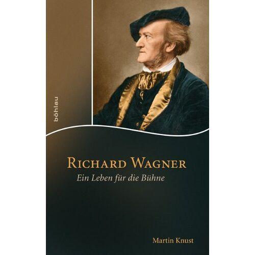 Martin Knust - Richard Wagner: Ein Leben für die Bühne - Preis vom 21.10.2020 04:49:09 h