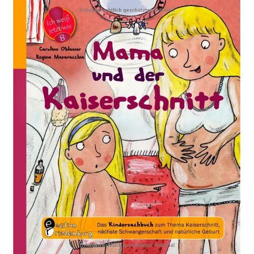 Caroline Oblasser - Mama und der Kaiserschnitt - Das Kindersachbuch zum Thema Kaiserschnitt, nächste Schwangerschaft und natürliche Geburt - Preis vom 08.05.2021 04:52:27 h