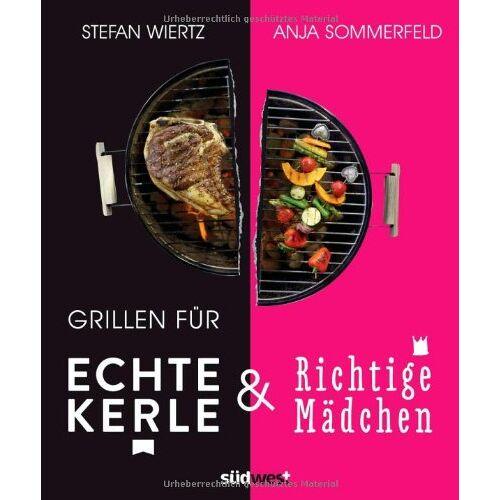 Stefan Wiertz - Grillen für echte Kerle & richtige Mädchen - Preis vom 21.10.2020 04:49:09 h
