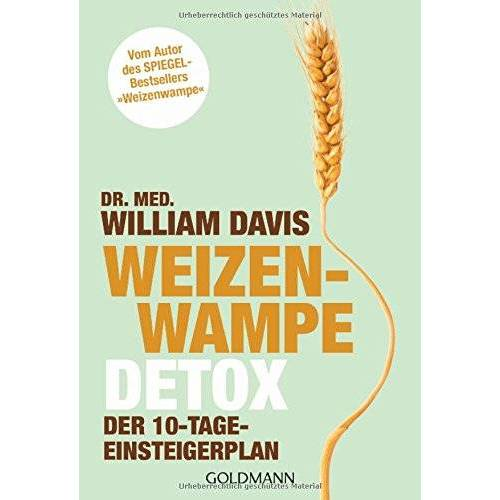 Davis, Dr. med. William - Weizenwampe - Detox: Der 10-Tage-Einsteigerplan - Vom Autor des SPIEGEL-Bestsellers Weizenwampe - Preis vom 15.04.2021 04:51:42 h