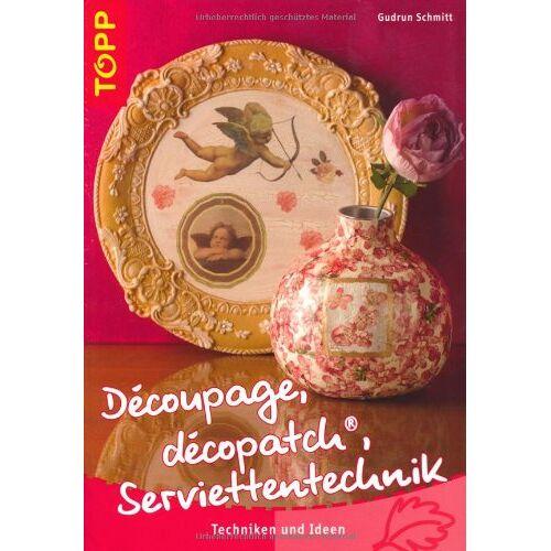 Gudrun Schmitt - Decoupage, décopatch, Serviettentechnik: Techniken und Ideen - Preis vom 25.10.2020 05:48:23 h