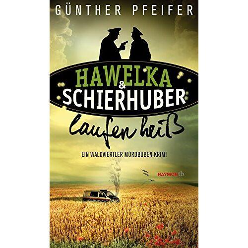 Günther Pfeifer - Hawelka & Schierhuber laufen heiß: Ein Waldviertler Mordbuben-Krimi - Preis vom 03.12.2020 05:57:36 h