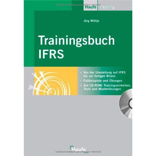 Jörg Wöltje - Trainingsbuch IFRS mit CD-ROM: Von der Umstellung auf IFRS bis zur fertigen Bilanz - Preis vom 11.04.2021 04:47:53 h