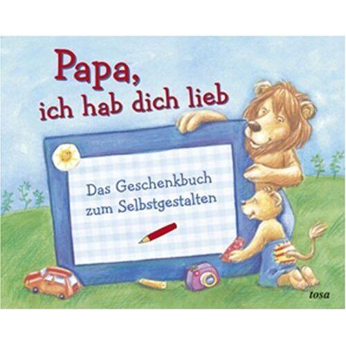 Sandra Grimm - Papa, ich hab dich lieb: Das Geschenkbuch zum Selbstgestalten - Preis vom 28.02.2021 06:03:40 h
