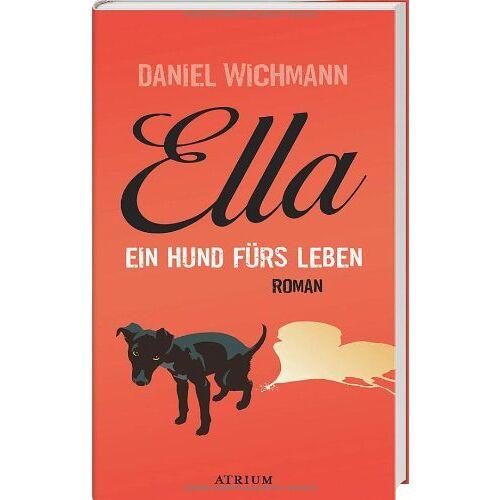 Daniel Wichmann - Ella: Ein Hund fürs Leben - Preis vom 20.10.2020 04:55:35 h