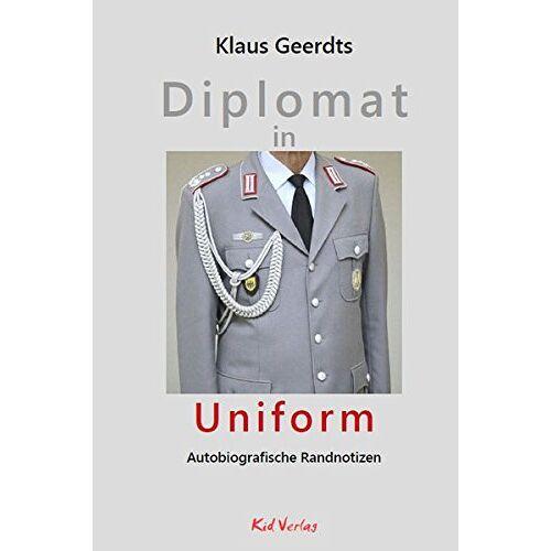 Klaus Geerdts - Diplomat in Uniform: Autobiografische Randnotizen - Preis vom 03.09.2020 04:54:11 h