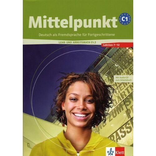 Kuhn, Renate Köhl- - Mittelpunkt. Lehrwerk für Fortgeschrittene (B2,C1): Mittelpunkt C1.2: Lehr- und Arbeitsbuch + Arbeitsbuch-CD, Lektion 7 - 12 - Preis vom 13.05.2021 04:51:36 h