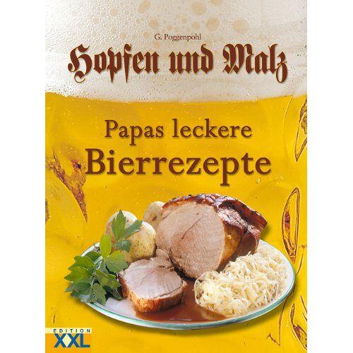 G. Poggenpohl - Hopfen und Malz. Papas leckere Bierrezepte - Preis vom 02.12.2020 06:00:01 h
