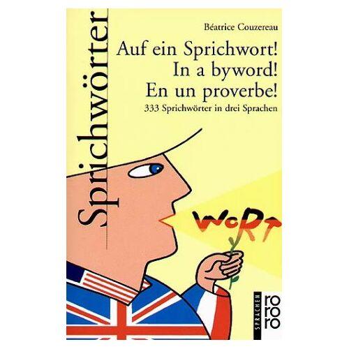 Beatrice Couzereau - Auf ein Sprichwort! In a byword! En un proverbe! 333 Sprichwörter in drei Sprachen - Preis vom 13.05.2021 04:51:36 h
