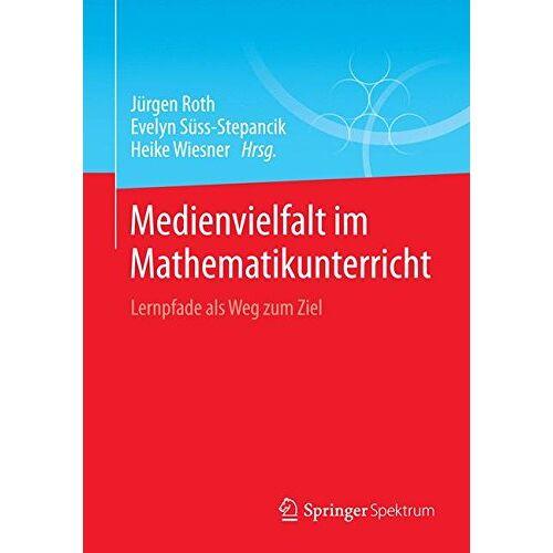 Roth Medienvielfalt im Mathematikunterricht: Lernpfade als Weg zum Ziel - Preis vom 13.05.2021 04:51:36 h