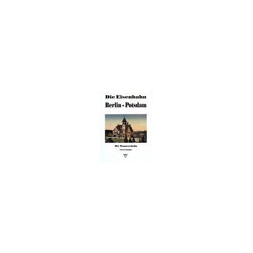 Stefan Handke - Die Eisenbahn Berlin - Potsdam. Die Wannseebahn - Preis vom 06.04.2021 04:49:59 h