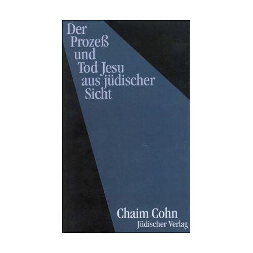 Chaim Cohn - Der Prozeß und Tod Jesu aus jüdischer Sicht - Preis vom 05.09.2020 04:49:05 h