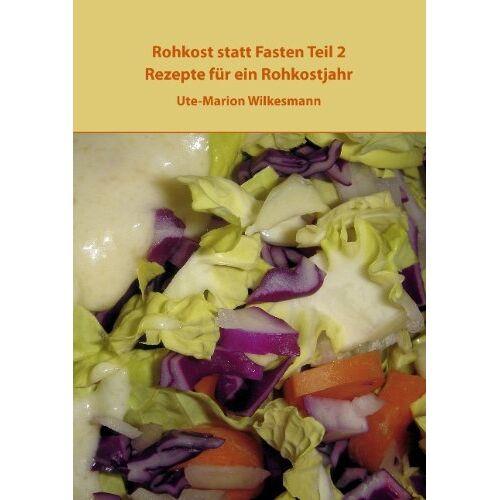 Ute-Marion Wilkesmann - Rohkost statt Fasten Teil 2: Rezepte für ein Rohkostjahr - Preis vom 16.01.2020 05:56:39 h