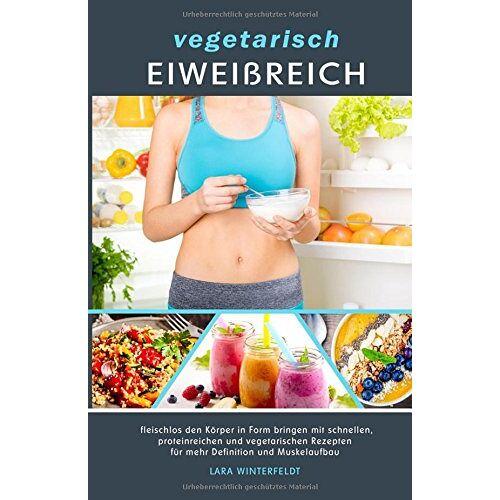 Lara Winterfeldt - vegetarisch EIWEIßREICH: fleischlos den Körper in Form bringen mit schnellen, proteinreichen und vegetarischen Rezepten für mehr Definition und Muskelaufbau - Preis vom 13.05.2021 04:51:36 h